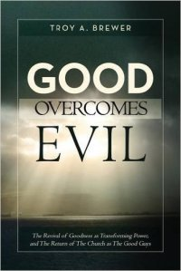 Good Overcomes Evil by Troy Brewer